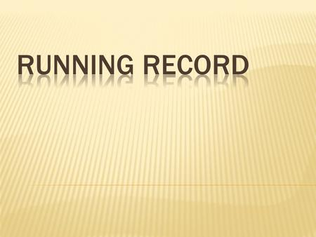  Running are a method of recording a student's reading behavior. Running Records provide teachers with information that can be analyzed to determine.
