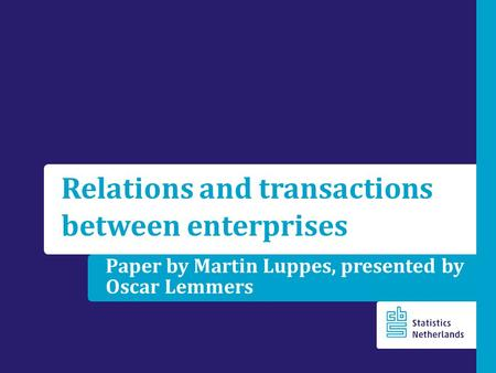 Paper by Martin Luppes, presented by Oscar Lemmers Relations and transactions between enterprises.