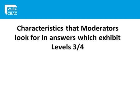 Characteristics that Moderators look for in answers which exhibit Levels 3/4.