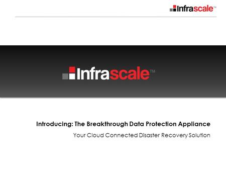 Introducing: The Breakthrough Data Protection Appliance Your Cloud Connected Disaster Recovery Solution.