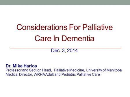 Considerations For Palliative Care In Dementia Dec. 3, 2014