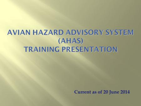 Current as of 20 June 2014.  Introduce users to the AHAS system by highlighting specific capabilities, common pitfalls, and best practices Objective.