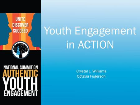 Youth Engagement in ACTION Crystal L. Williams Octavia Fugerson.