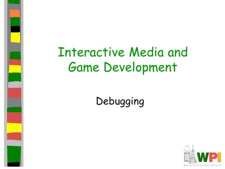 Interactive Media and Game Development Debugging.
