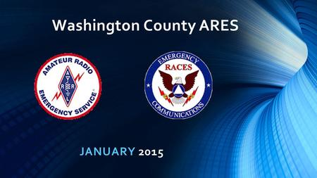 Washington County ARES JANUARY 2015. Visitors Upgrades & Certificates.