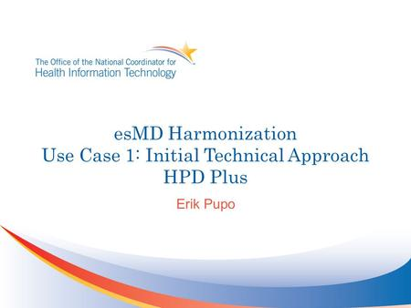 EsMD Harmonization Use Case 1: Initial Technical Approach HPD Plus Erik Pupo.