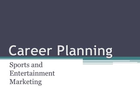 Sports and Entertainment Marketing. Discuss the importance of career planning. Define at least five attributes you should know about yourself when analyzing.
