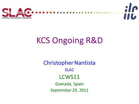 KCS Ongoing R&D Christopher Nantista SLAC LCWS11 Granada, Spain September 29, 2011. …… …… …… … ….