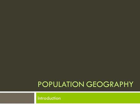 POPULATION GEOGRAPHY Introduction. What is Population Geography?  A division of human geography concerned with spatial variations in distribution, composition,