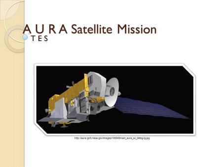 A U R A Satellite Mission T E S