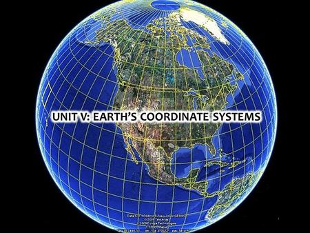 UNIT V: EARTH'S COORDINATE SYSTEMS