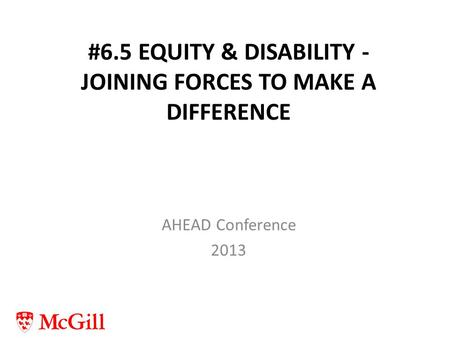 #6.5 EQUITY & DISABILITY - JOINING FORCES TO MAKE A DIFFERENCE AHEAD Conference 2013.