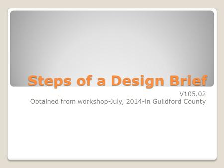 Steps of a Design Brief V105.02 Obtained from workshop-July, 2014-in Guildford County.