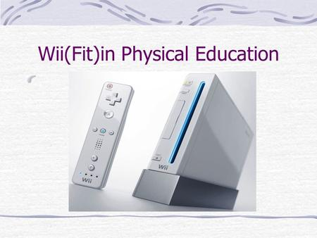 Wii(Fit)in Physical Education. What is Wii A popular video game console from Nintendo introduced in 2006. It features a wireless motion sensing controller.