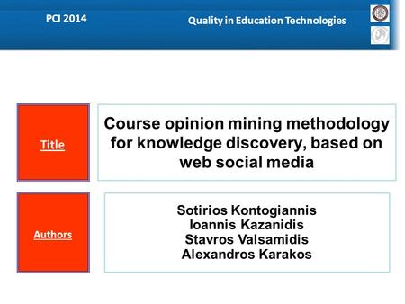 Title Course opinion mining methodology for knowledge discovery, based on web social media Authors Sotirios Kontogiannis Ioannis Kazanidis Stavros Valsamidis.