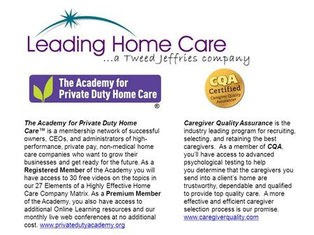 The Academy for Private Duty Home Care™ is a membership network of successful owners, CEOs, and administrators of high- performance, private pay, non-medical.