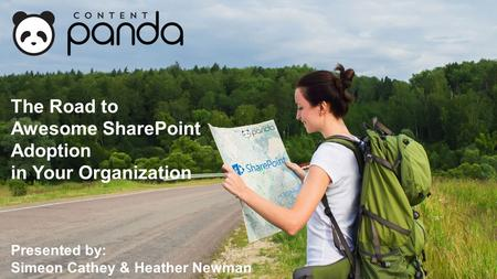 Presented by: Simeon Cathey & Heather Newman The Road to Awesome SharePoint Adoption in Your Organization.
