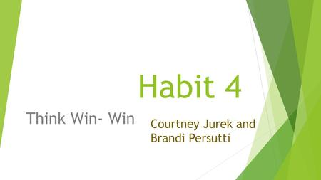 Habit 4 Think Win- Win Courtney Jurek and Brandi Persutti.