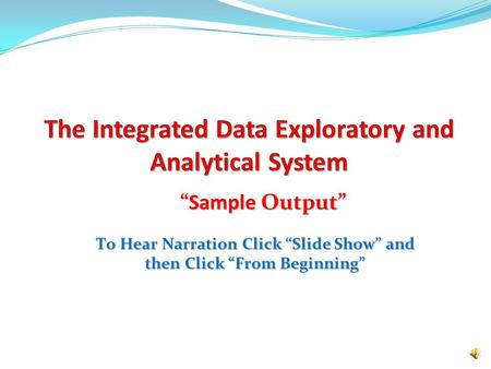 "To Hear Narration Click ""Slide Show"" and then Click ""From Beginning"" ""Sample Output"""