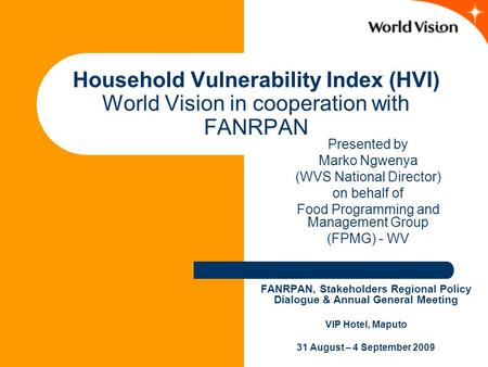 Household Vulnerability Index (HVI) World Vision in cooperation with FANRPAN FANRPAN, Stakeholders Regional Policy Dialogue & Annual General Meeting VIP.