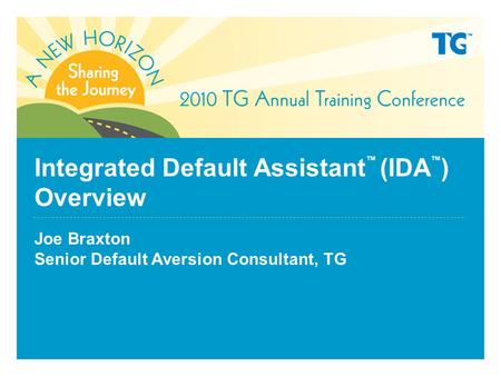 Integrated Default Assistant ™ (IDA ™ ) Overview Joe Braxton Senior Default Aversion Consultant, TG.