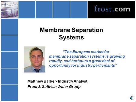 "Membrane Separation Systems ""The European market for membrane separation systems is growing rapidly, and harbours a great deal of opportunity for industry."