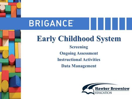 Early Childhood System Screening Ongoing Assessment Instructional Activities Data Management.