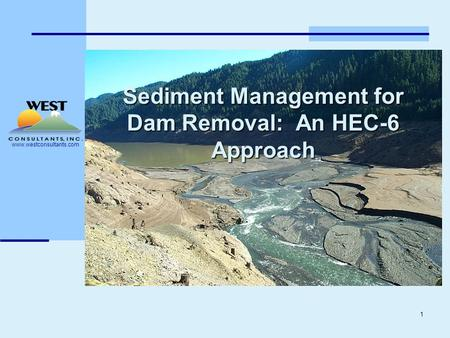 Www.westconsultants.com 1 Sediment Management for Dam Removal: An HEC-6 Approach.