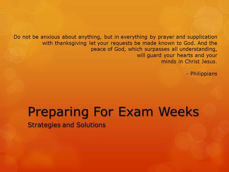 Preparing For Exam Weeks Strategies and Solutions Do not be anxious about anything, but in everything by prayer and supplication with thanksgiving let.