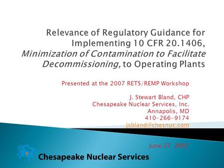 Presented at the 2007 RETS/REMP Workshop J. Stewart Bland, CHP Chesapeake Nuclear Services, Inc. Annapolis, MD 410-266-9174 June 27,