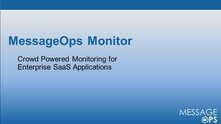 MessageOps Monitor. Communication apps are mission critical But how do you ensure high service levels when they run in the cloud?