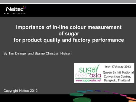 Importance of in-line colour measurement of sugar for product quality and factory performance By Tim Diringer and Bjarne Christian Nielsen Copyright Neltec.