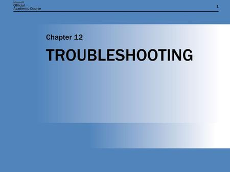 11 TROUBLESHOOTING Chapter 12. Chapter 12: TROUBLESHOOTING2 OVERVIEW  Determine whether a network communications problem is related to TCP/IP.  Understand.