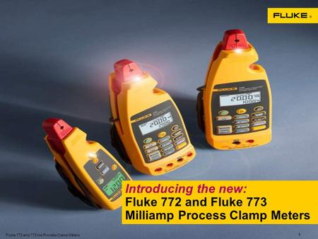 Fluke-772 and 773 mA Process Clamp Meters 1 Introducing the new: Fluke 772 and Fluke 773 Milliamp Process Clamp Meters.