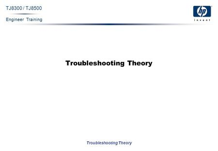 Engineer Training Troubleshooting Theory TJ8300 / TJ8500 Troubleshooting Theory.