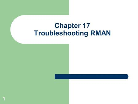 1 Chapter 17 Troubleshooting RMAN. 2 Background Authors thought this topic was often glazed over or not covered well Knew that every topic can't be covered,