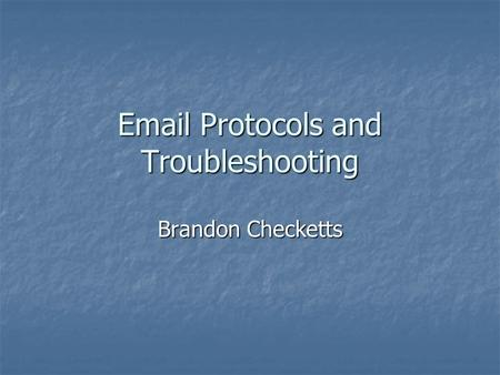 Email Protocols and Troubleshooting Brandon Checketts.