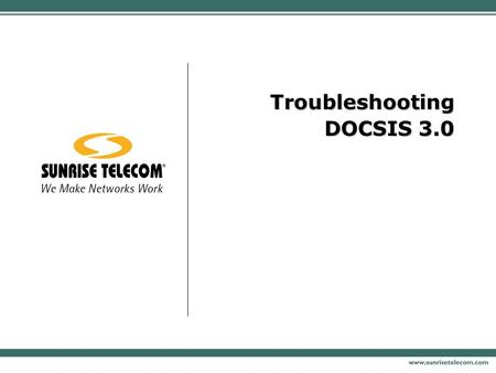 Troubleshooting DOCSIS 3.0. Confidential & Proprietary Agenda  DOCSIS 3.0 - Why?  DOCSIS 3.0 - Features  System Considerations  Troubleshooting Process.