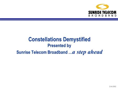 2-14-2002 Constellations Demystified Presented by Sunrise Telecom Broadband … a step ahead.