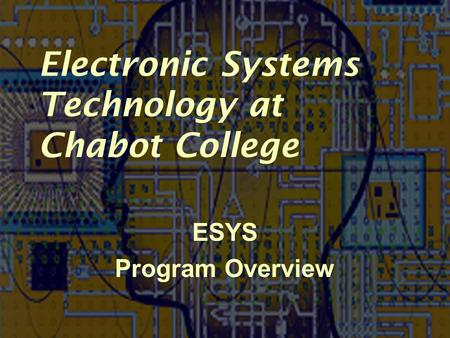 Electronic Systems Technology at Chabot College ESYS Program Overview.