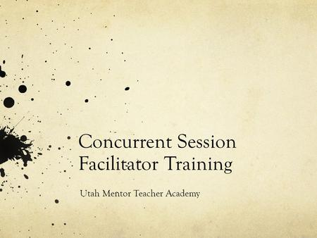 Concurrent Session Facilitator Training Utah Mentor Teacher Academy.