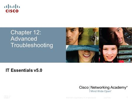 © 2007-2010 Cisco Systems, Inc. All rights reserved. Cisco Public ITE PC v4.1 Chapter 4 1 Chapter 12: Advanced Troubleshooting IT Essentials v5.0.