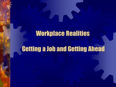 Workplace Realities Getting a Job and Getting Ahead.