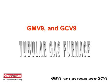 GMV9 Two-Stage Variable-Speed GCV9 GMV9, and GCV9.