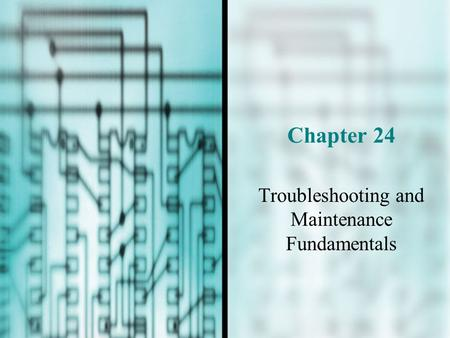 Chapter 24 Troubleshooting and Maintenance Fundamentals.