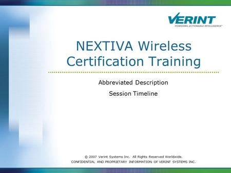 © 2007 Verint Systems Inc. All Rights Reserved Worldwide. CONFIDENTIAL AND PROPRIETARY INFORMATION OF VERINT SYSTEMS INC. NEXTIVA Wireless Certification.