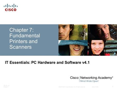 © 2007-2010 Cisco Systems, Inc. All rights reserved. Cisco Public ITE PC v4.1 Chapter 7 1 Chapter 7: Fundamental Printers and Scanners IT Essentials: PC.