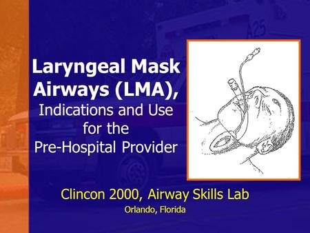 Laryngeal Mask Airways (LMA), Indications and Use for the Pre-Hospital Provider Clincon 2000, Airway Skills Lab Orlando, Florida.