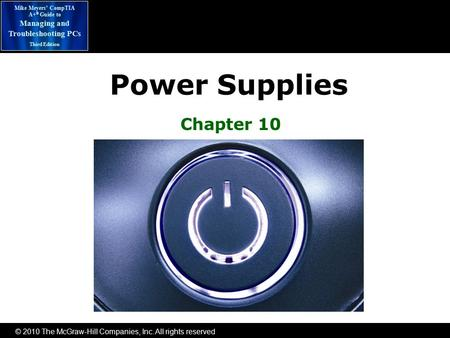 © 2010 The McGraw-Hill <strong>Companies</strong>, Inc. All rights reserved Mike Meyers' CompTIA A+ ® Guide to Managing and Troubleshooting PCs Third Edition Power Supplies.
