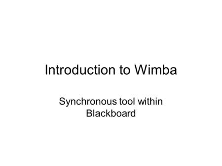 Introduction to Wimba Synchronous tool within Blackboard.